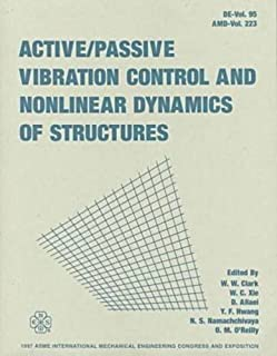 Active - Passive Vibration Control & Nonlinear Dynamics of Structures: Proceedings, Asme International Symposium Mechanical Engineering Congress & ... Tx, 1997 (De - Amd Series Vols. 95 & 223)