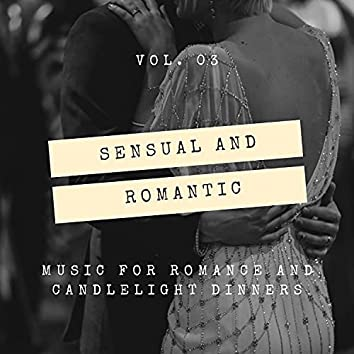 Sensual And Romantic - Music For Romance And Candlelight Dinners, Vol. 03