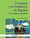 Empresas y empresarios en España: De mercaderes a industriales (Economía y Empresa)