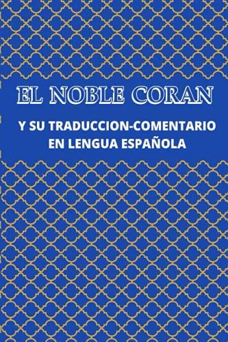 EL NOBLE CORAN Y SU TRADUCCION-COMENTARIO EN LENGUA ESPAÑOLA (Los mejores libros islámicos en español)