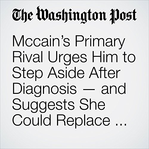 Mccain's Primary Rival Urges Him to Step Aside After Diagnosis — and Suggests She Could Replace Him copertina
