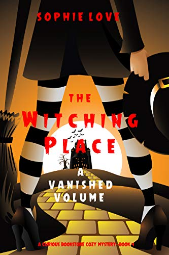 The Witching Place: A Vanished Volume (A Curious Bookstore Cozy Mystery—Book 4) by [Sophie Love]