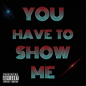 You Have to Show Me (feat. Nate Junt)