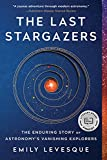 The Last Stargazers: The Enduring Story of Astronomy's...