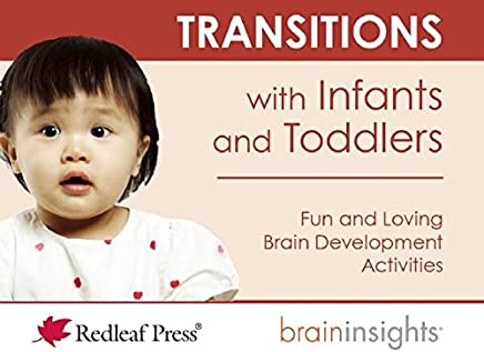 Transitions With Infants and Toddlers: 40 Fun and Loving Transition Activities With Brain Development in Mind