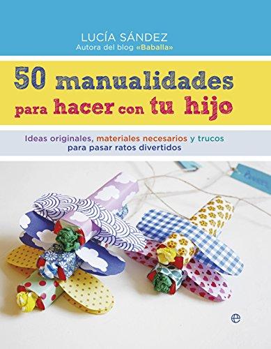 50 Manualidades Para Hacer Con Tu Hijo: Ideas originales, materiales necesarios y...