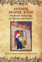 Author, Reader, Book: Medieval Authorship in Theory and Practice
