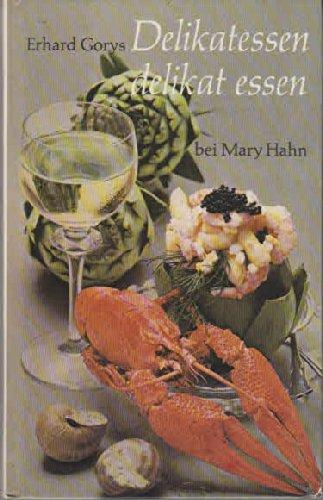 Delikatessen delikat essen : Lukullische Spezialitäten und exotische Schlemmereien aus aller Welt.