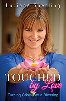 Touched by Love: Turning Crisis into a Blessing by [Luciane Sperling]