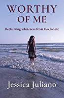 Worthy of Me: Reclaiming wholeness from loss to love