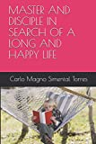 MASTER AND DISCIPLE IN SEARCH OF A LONG AND HAPPY LIFE