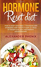 Hormone reset diet: How to Learn the Basic 7 Hormone Diet Strategies with Results in Just 21 Days of Weight Loss and Metabolism Establishment
