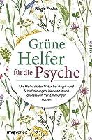 Gruene Helfer fuer die Psyche: Die Heilkraft der Natur bei Angst- und Schlafstoerungen, Nervositaet und depressiven Verstimmungen nutzen