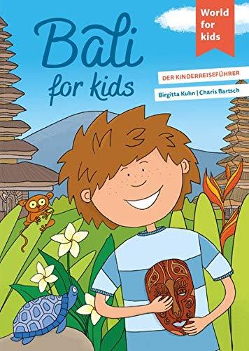 Bali for kids: Der Kinderreiseführer (World for kids - Reiseführer für Kinder)