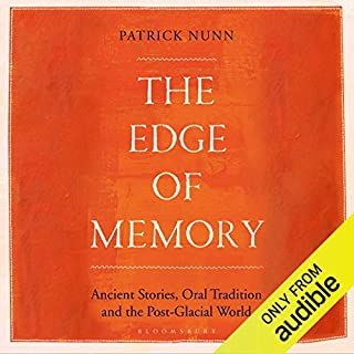 The Edge of Memory     The Geology of Folk Tales and Climate Change              By:                                                                                                                                 Patrick Nunn                               Narrated by:                                                                                                                                 Peter Silverleaf                      Length: 7 hrs and 16 mins     5 ratings     Overall 4.8