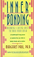 Inner Bonding: Becoming a Loving Adult to Your Inner Child by Margaret Paul(1992-06-05)