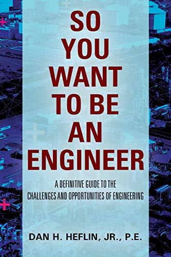 So You Want to Be an Engineer: A Definitive Guide to the Challenges and Opportunities of Engineering
