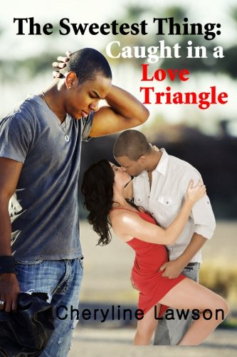 Book: The Sweetest Thing - Caught in a Love Triangle - A Romance Suspense Novel of Betrayal and Love by Cheryline Lawson