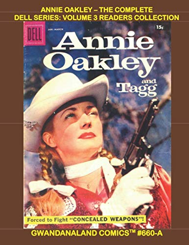 Annie Oakley - The Complete Dell Series: Volume 3 Readers Collection: Gwandanaland Comics #660-A: Economical Black & White Version - More Thrilling ... with the Queen of the Western Sharpshooters