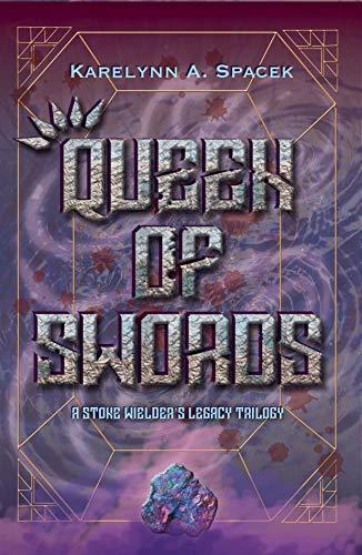 Book: Queen of Swords (A Stone Wielder's Legacy Trilogy Book 1) by Karelynn A. Spacek