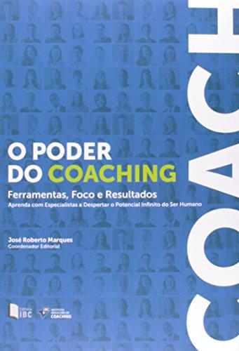 O Poder do Coaching. Ferramentas, Foco e Resultados