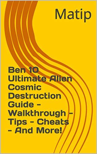 Ben 10 Ultimate Alien Cosmic Destruction Guide - Walkthrough - Tips - Cheats - And More! (English Edition)