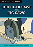 Circular Saws and Jig Saws (Missing Shop Manual): The Tool Information You Need at Your Fingertips (Fox Chapel Publishing) Choosing a Saw, Setup, Making Cuts, Jigs, Curves, and More