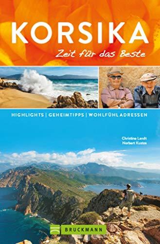 Bruckmann Reiseführer Korsika: Zeit für das Beste: Highlights, Geheimtipps, Wohlfühladressen