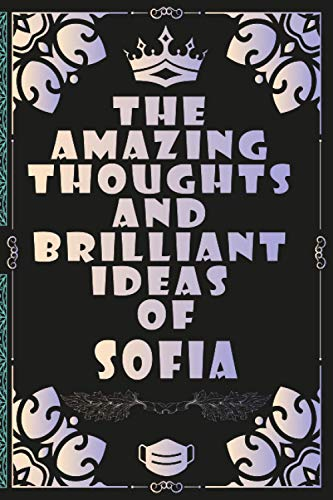 The Amazing Thoughts And Brilliant Ideas Of Sofia: personalized Lined Notebook Journal gifts ideas For Girls, women Named Sofia / trendy popular ... Present for birthday, Christmas, Mothers day.