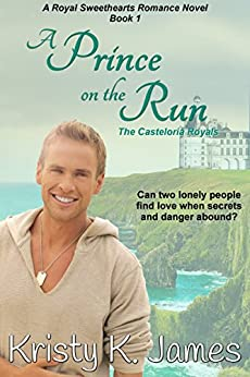 A Prince on the Run: The Casteloria Royals (The Casteloria Series Book 1) by [Kristy K. James]