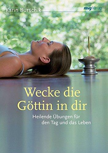 Wecke die Göttin in dir. Heilende Übungen für den Tag und das Leben (MVG Verlag bei Redline) (MVG Verlag bei Redline)