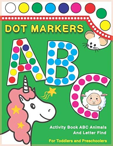 Dot Markers Activity Book ABC Animals and Letter Find: Dot And Learn Alphabet For Kids Ages 2-5 Years Old   Do A Dot Page A Day Daubers Easy Guided Big Dots Letters Find