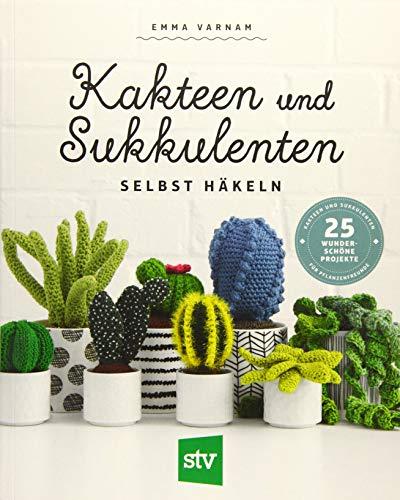 Kakteen und Sukkulenten selbst häkeln: 25 wunderschöne Projekte für Pflanzenfreunde