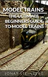 Model Trains: The Ultimate Beginners Guide To Model Trains(Model Trains, Model Train guide, Beginners Guide Model Trains) (English Edition)