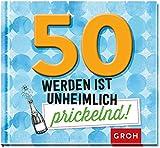 50 werden ist unheimlich prickelnd! - Groh Redaktionsteam