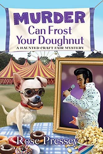 Murder Can Frost Your Doughnut (A Haunted Craft Fair Mystery Book 4) by [Rose Pressey]