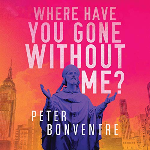 Where Have You Gone Without Me Audiobook By Peter Bonventre cover art