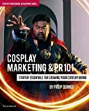 Cosplay Marketing & PR 101: Startup Essentials for Growing Your Cosplay Brand (Cosplay Professional...