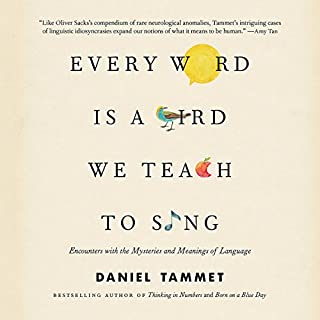 Every Word Is a Bird We Teach to Sing     Encounters with the Mysteries and Meanings of Language              By:                                                                                                                                 Daniel Tammet                               Narrated by:                                                                                                                                 Daniel Tammet                      Length: 10 hrs and 28 mins     8 ratings     Overall 4.0