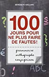 Orthographe, grammaire, conjugaison - 100 jours pour ne plus faire de fautes !