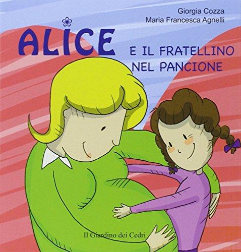 Alice e il fratellino nel pancione. Ediz. illustrata