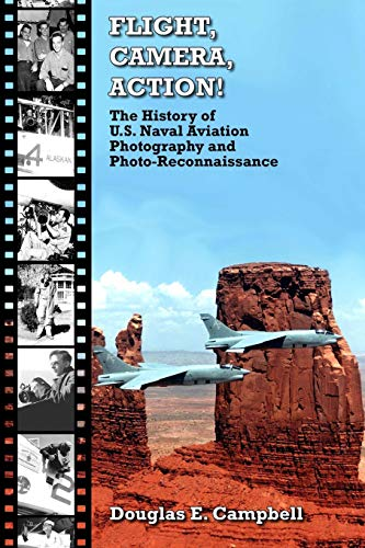 Flight, Camera, Action! the History of U.S. Naval Aviation Photography and Photo-Reconnaissance