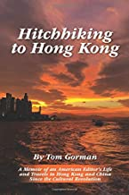 Hitchhiking to Hong Kong: A Memoir of an American Editor`s Life and Travels in Hong Kong and China Since the Cultural Revo...
