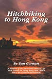 Hitchhiking to Hong Kong: A Memoir of an American Editor s Life and Travels in Hong Kong and China Since the Cultural Revolution