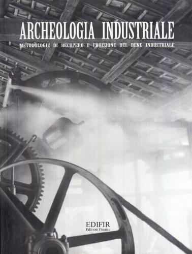 Archeologia industriale. Metodologie di recupero e fruizione del bene industriale. Atti del Convegno (Prato, 16-17 giugno 2000)