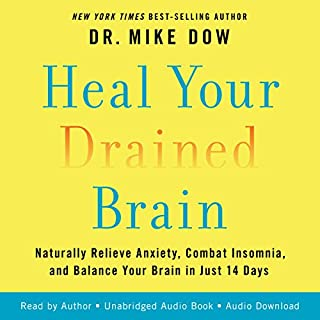 Heal Your Drained Brain     Naturally Relieve Anxiety, Combat Insomnia, and Balance Your Brain in Just 14 Days              By:                                                                                                                                 Dr. Mike Dow                               Narrated by:                                                                                                                                 Dr. Mike Dow                      Length: 9 hrs and 39 mins     1 rating     Overall 5.0