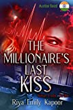 Last Kiss: The Millionaire's Last Kiss: Erotic Tale of Passion and Revenge in India