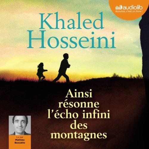Ainsi résonne l'écho infini des montagnes                   By:                                                                                                                                 Khaled Hosseini                               Narrated by:                                                                                                                                 Mathieu Buscatto                      Length: 15 hrs and 40 mins     3 ratings     Overall 4.3