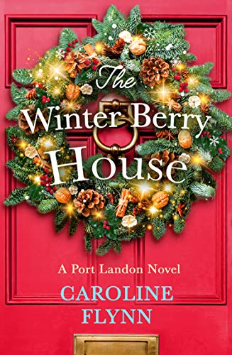 The Winter Berry House: The perfect heartwarming romance to escape with this Christmas! by [Caroline Flynn]