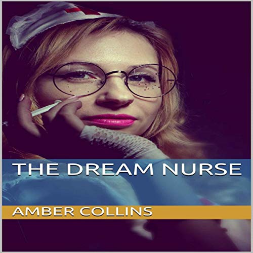 The Dream Nurse Audiobook By Amber Collins cover art